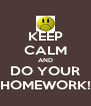 KEEP CALM AND DO YOUR HOMEWORK! - Personalised Poster A4 size