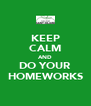 KEEP CALM AND DO YOUR HOMEWORKS - Personalised Poster A4 size