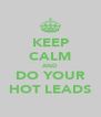 KEEP CALM AND DO YOUR HOT LEADS - Personalised Poster A4 size