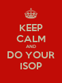 KEEP CALM AND DO YOUR ISOP - Personalised Poster A4 size