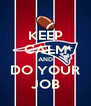 KEEP CALM AND DO YOUR JOB - Personalised Poster A4 size
