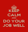 KEEP CALM AND DO YOUR JOB WELL - Personalised Poster A4 size