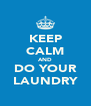KEEP CALM AND DO YOUR LAUNDRY - Personalised Poster A4 size