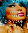 KEEP CALM AND DO YOUR MAKE UP - Personalised Poster A4 size