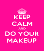 KEEP CALM AND DO YOUR MAKEUP - Personalised Poster A4 size