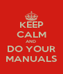 KEEP CALM AND  DO YOUR MANUALS - Personalised Poster A4 size