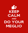 KEEP CALM AND DO YOUR MEGLIO - Personalised Poster A4 size