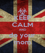 KEEP CALM AND do your mom - Personalised Poster A4 size