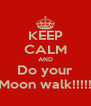 KEEP CALM AND Do your Moon walk!!!!! - Personalised Poster A4 size