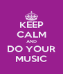 KEEP CALM AND DO YOUR MUSIC - Personalised Poster A4 size