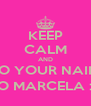 KEEP CALM AND DO YOUR NAILS TO MARCELA : ) - Personalised Poster A4 size