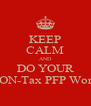 KEEP CALM AND DO YOUR NON-Tax PFP Work - Personalised Poster A4 size