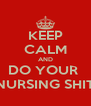 KEEP CALM AND DO YOUR  NURSING SHIT - Personalised Poster A4 size