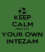 KEEP CALM AND DO YOUR OWN INTEZAM - Personalised Poster A4 size