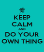 KEEP CALM AND DO YOUR OWN THING - Personalised Poster A4 size