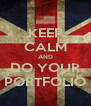KEEP CALM AND DO YOUR PORTFOLIO - Personalised Poster A4 size