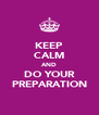 KEEP CALM AND DO YOUR PREPARATION - Personalised Poster A4 size
