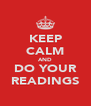 KEEP CALM AND DO YOUR READINGS - Personalised Poster A4 size