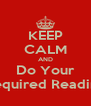 KEEP CALM AND Do Your Required Reading - Personalised Poster A4 size