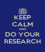 KEEP CALM AND DO YOUR RESEARCH - Personalised Poster A4 size
