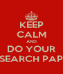 KEEP CALM AND DO YOUR RESEARCH PAPER - Personalised Poster A4 size