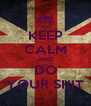 KEEP CALM AND DO YOUR SHIT - Personalised Poster A4 size