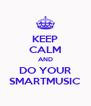 KEEP CALM AND DO YOUR SMARTMUSIC - Personalised Poster A4 size