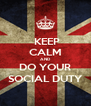 KEEP CALM AND DO YOUR SOCIAL DUTY - Personalised Poster A4 size