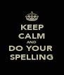 KEEP CALM AND DO YOUR  SPELLING - Personalised Poster A4 size