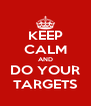 KEEP CALM AND DO YOUR TARGETS - Personalised Poster A4 size