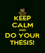KEEP CALM AND DO YOUR THESIS! - Personalised Poster A4 size