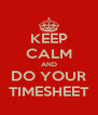 KEEP CALM AND DO YOUR TIMESHEET - Personalised Poster A4 size