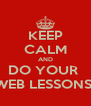 KEEP CALM AND DO YOUR  WEB LESSONS! - Personalised Poster A4 size