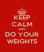 KEEP CALM AND DO YOUR WEIGHTS - Personalised Poster A4 size