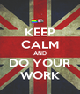 KEEP CALM AND DO YOUR WORK - Personalised Poster A4 size