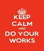 KEEP CALM AND DO YOUR WORKS - Personalised Poster A4 size