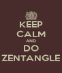KEEP CALM AND DO ZENTANGLE - Personalised Poster A4 size