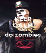 KEEP CALM AND do zombies  - Personalised Poster A4 size