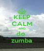 KEEP CALM AND do  zumba - Personalised Poster A4 size
