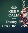KEEP CALM AND Dobby é  Um Elfo Livre - Personalised Poster A4 size