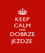 KEEP CALM AND DOBRZE JEŻDŻE - Personalised Poster A4 size