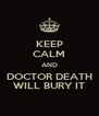 KEEP CALM AND DOCTOR DEATH WILL BURY IT - Personalised Poster A4 size