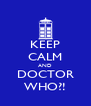 KEEP CALM AND DOCTOR WHO?! - Personalised Poster A4 size