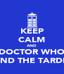 KEEP CALM AND DOCTOR WHO AND THE TARDIS - Personalised Poster A4 size