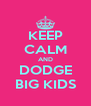 KEEP CALM AND DODGE BIG KIDS - Personalised Poster A4 size