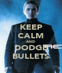 KEEP CALM AND DODGE BULLETS - Personalised Poster A4 size
