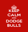 KEEP CALM AND DODGE BULLS - Personalised Poster A4 size