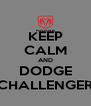 KEEP CALM AND DODGE CHALLENGER - Personalised Poster A4 size