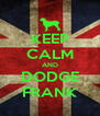 KEEP CALM AND DODGE FRANK - Personalised Poster A4 size