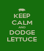 KEEP CALM AND DODGE LETTUCE - Personalised Poster A4 size